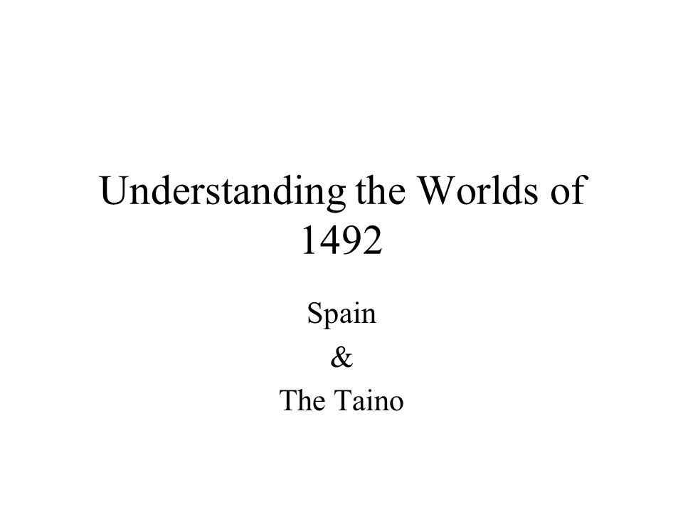 Understanding the Worlds of 1492 Spain & The Taino