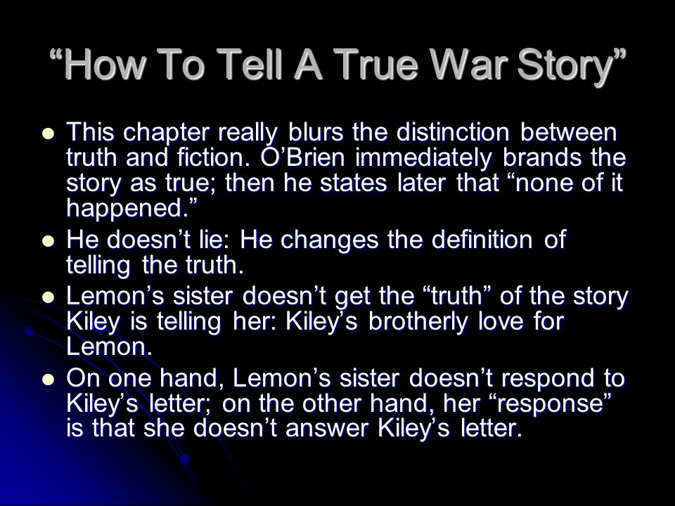 How To Tell A True War Story This chapter really blurs the distinction between truth and fiction.