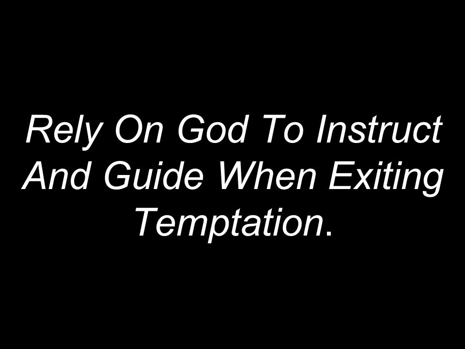 Rely On God To Instruct And Guide When Exiting Temptation.