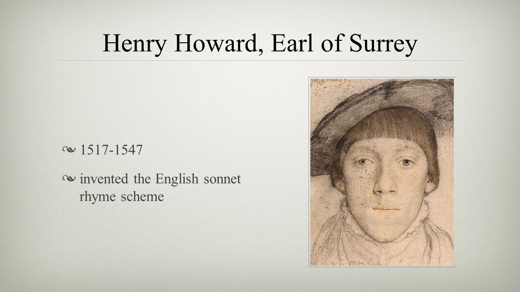 Henry Howard, Earl of Surrey 1517-1547 invented the English sonnet rhyme scheme