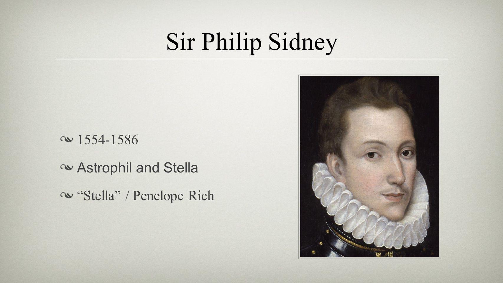 Sir Philip Sidney 1554-1586 Astrophil and Stella Stella / Penelope Rich