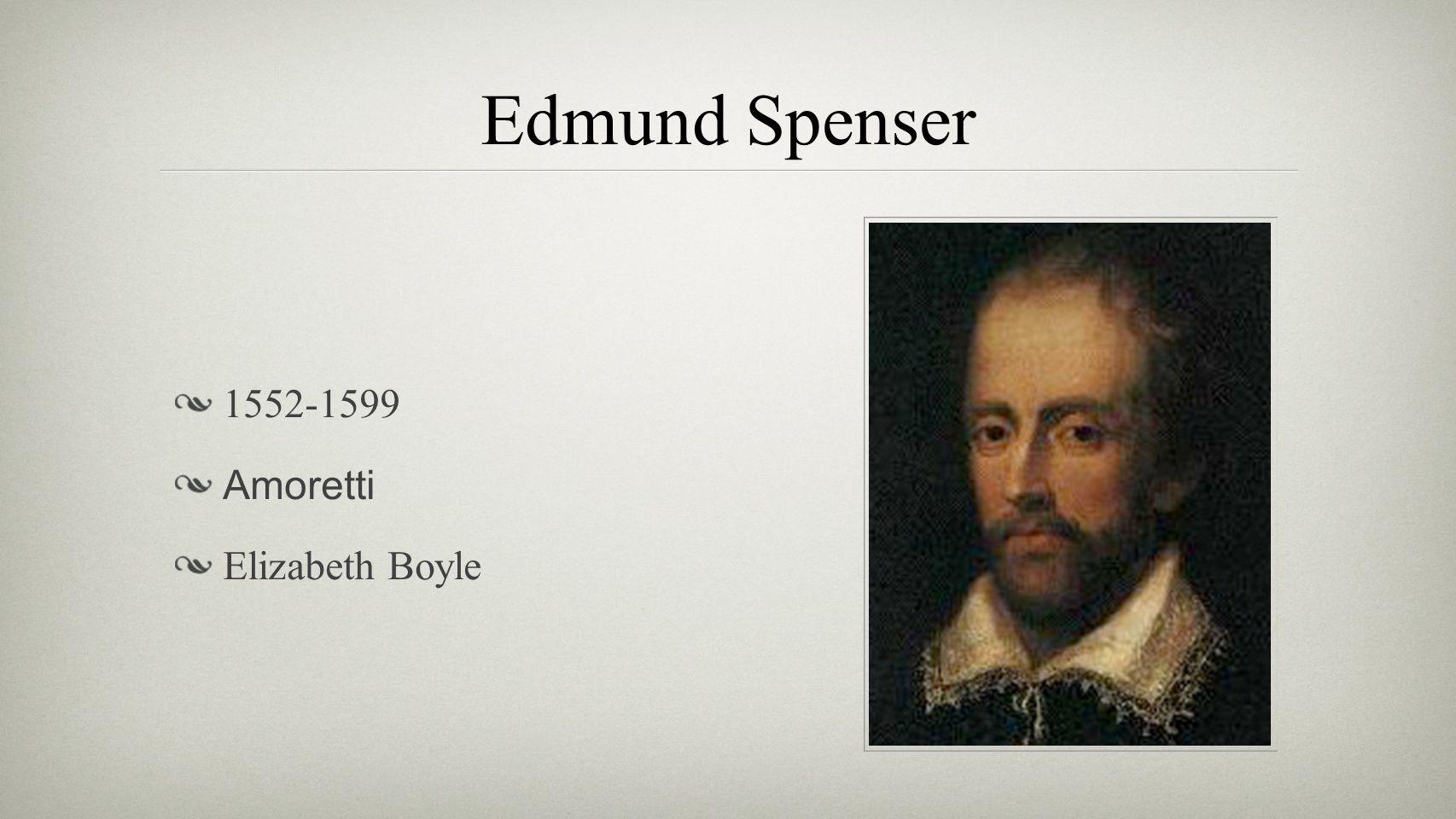 Edmund Spenser 1552-1599 Amoretti Elizabeth Boyle