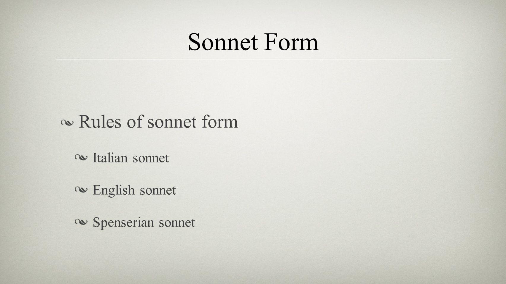 Sonnet Form Rules of sonnet form Italian sonnet English sonnet Spenserian sonnet
