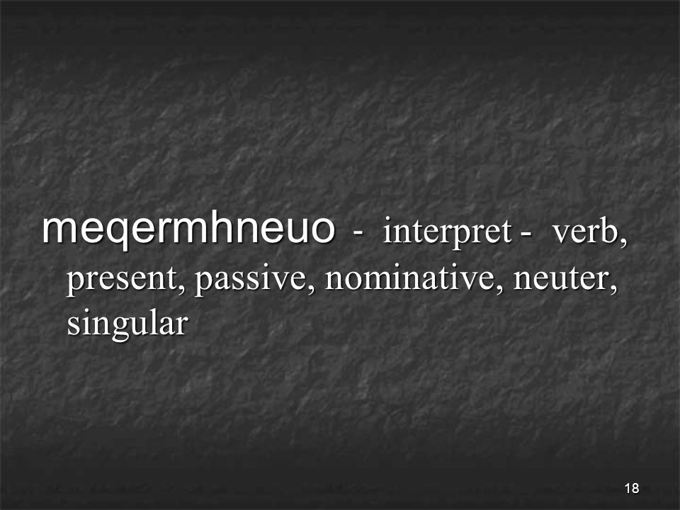 18 meqermhneuo - interpret - verb, present, passive, nominative, neuter, singular
