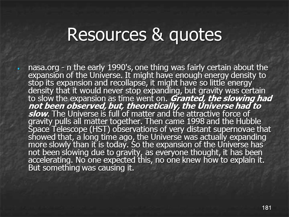 181 Resources & quotes nasa.org - n the early 1990 s, one thing was fairly certain about the expansion of the Universe.