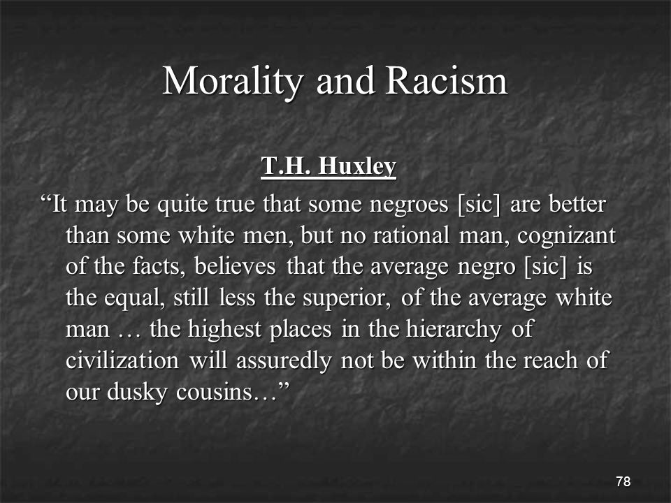 78 Morality and Racism T.H. Huxley T.H.