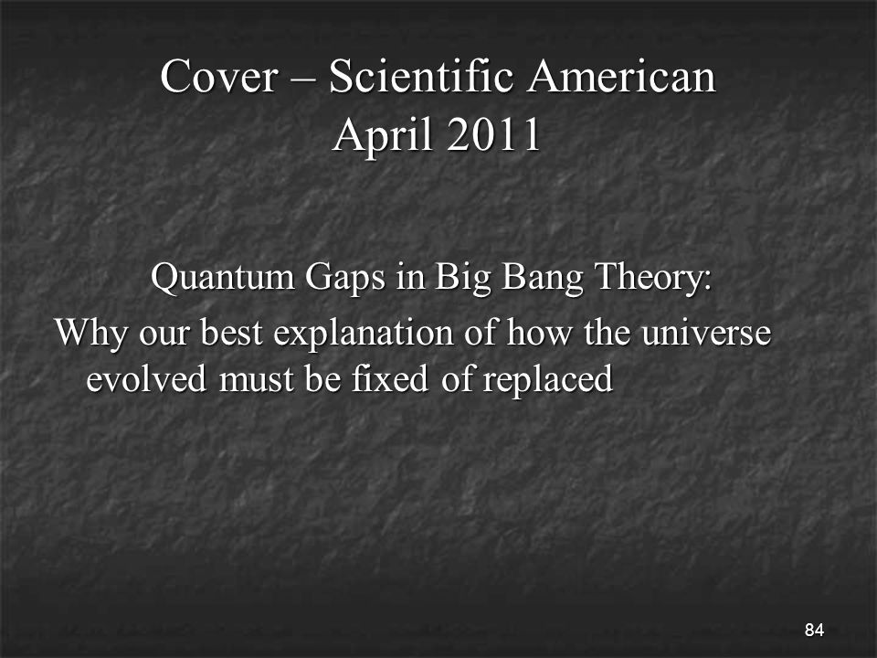 84 Cover – Scientific American April 2011 Quantum Gaps in Big Bang Theory: Quantum Gaps in Big Bang Theory: Why our best explanation of how the universe evolved must be fixed of replaced