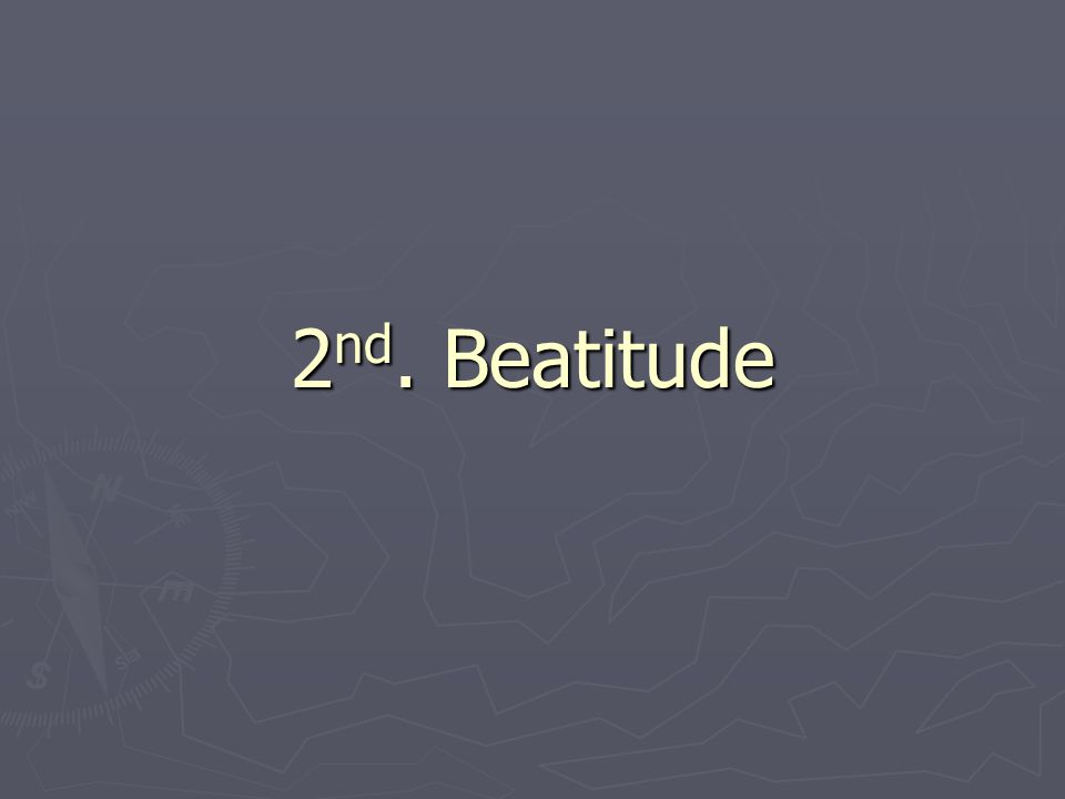 2 nd Beatitude- Happy are they who mourn, for they will be comforted.