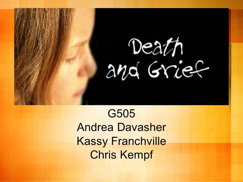 DEATH & GRIEF G505 Andrea Davasher Kassy Franchville Chris Kempf