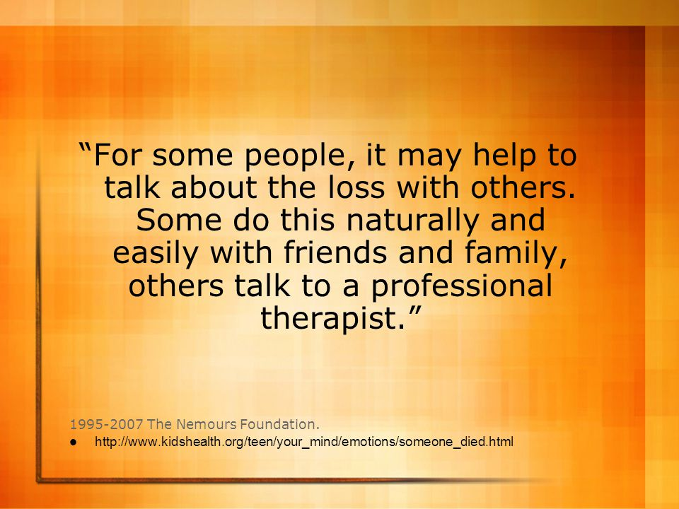 """""""For some people, it may help to talk about the loss with others. Some do this naturally and easily with friends and family, others talk to a professi"""