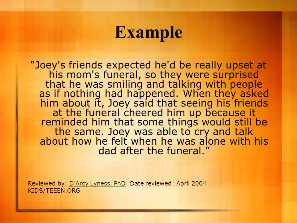 """Example """"Joey's friends expected he'd be really upset at his mom's funeral, so they were surprised that he was smiling and talking with people as if n"""