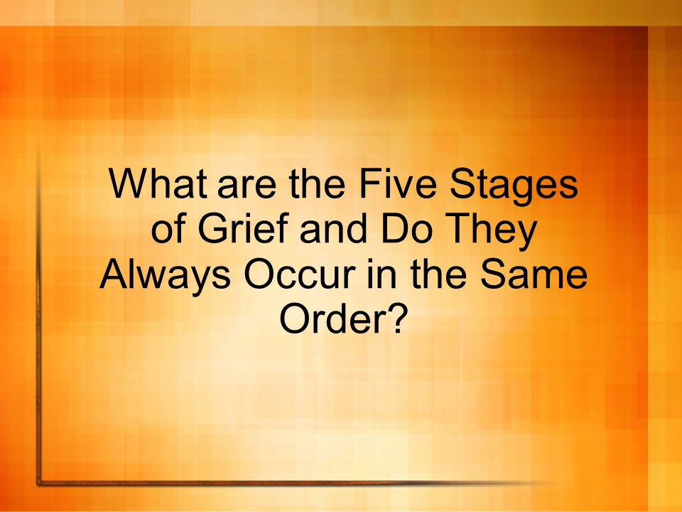 What are the Five Stages of Grief and Do They Always Occur in the Same Order?