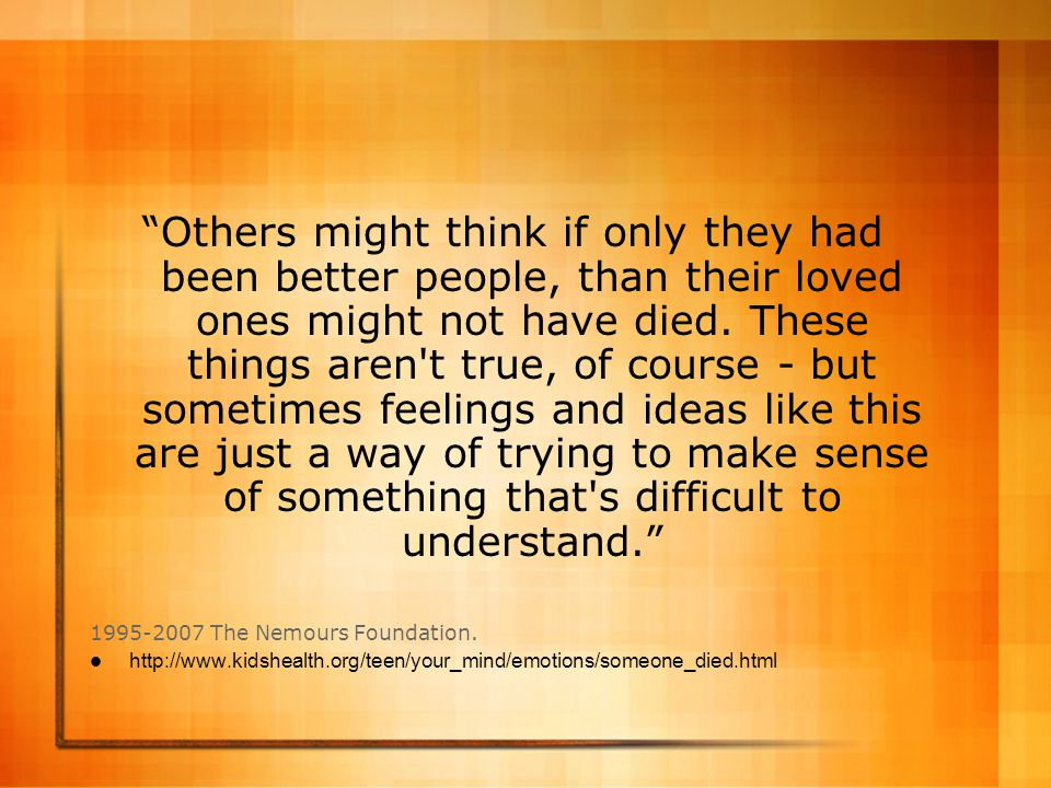 """""""Others might think if only they had been better people, than their loved ones might not have died. These things aren't true, of course - but sometime"""