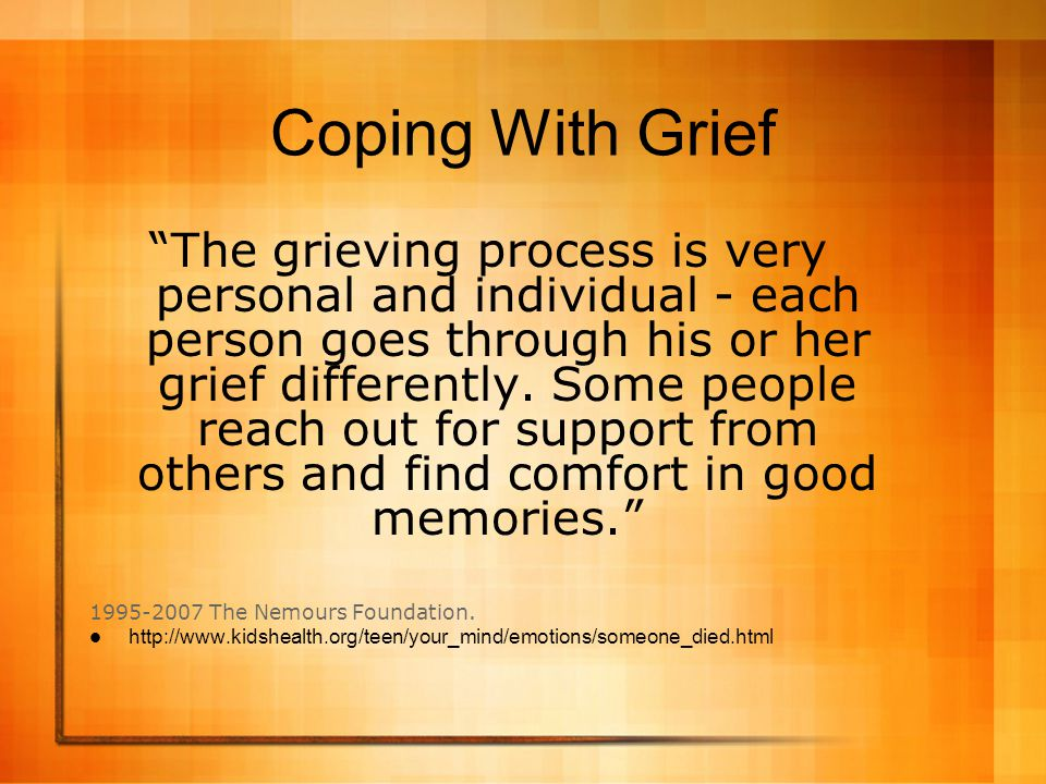 """Coping With Grief """"The grieving process is very personal and individual - each person goes through his or her grief differently. Some people reach out"""
