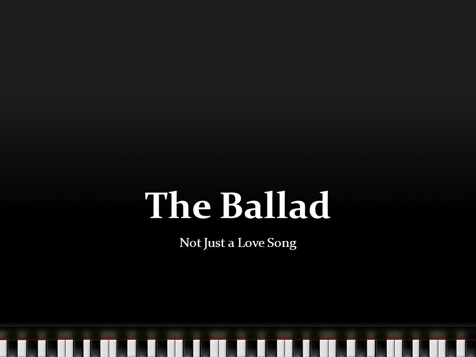 The Ballad Not Just a Love Song