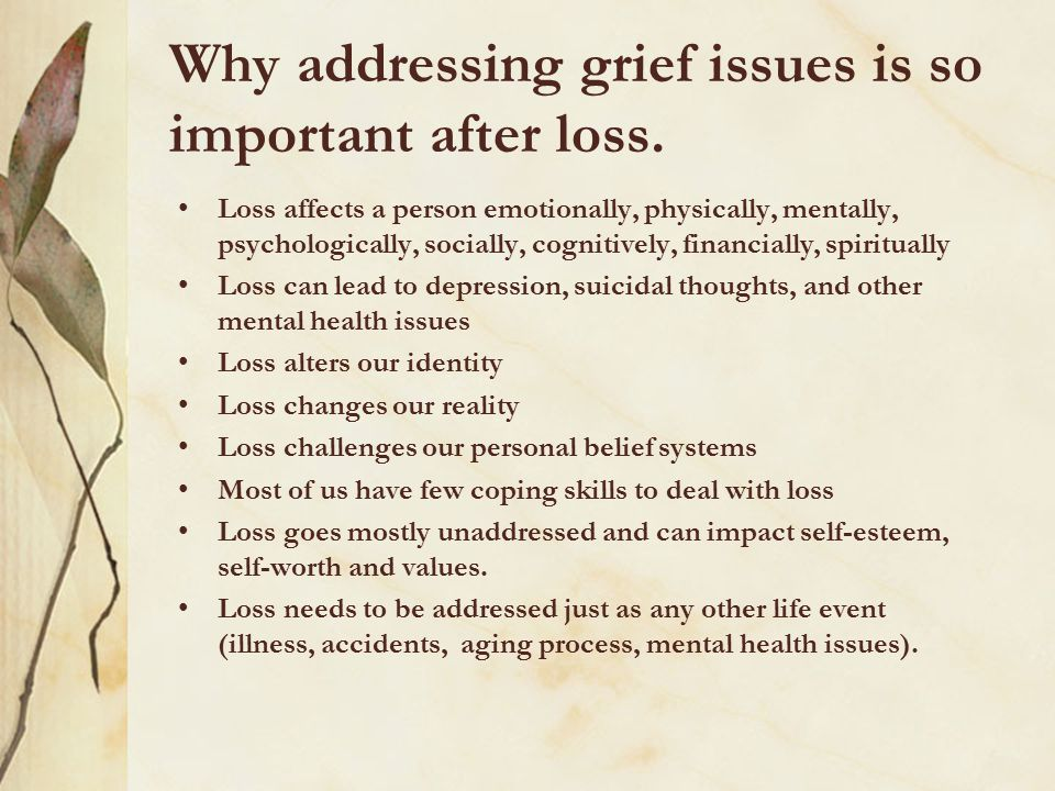 Why addressing grief issues is so important after loss.