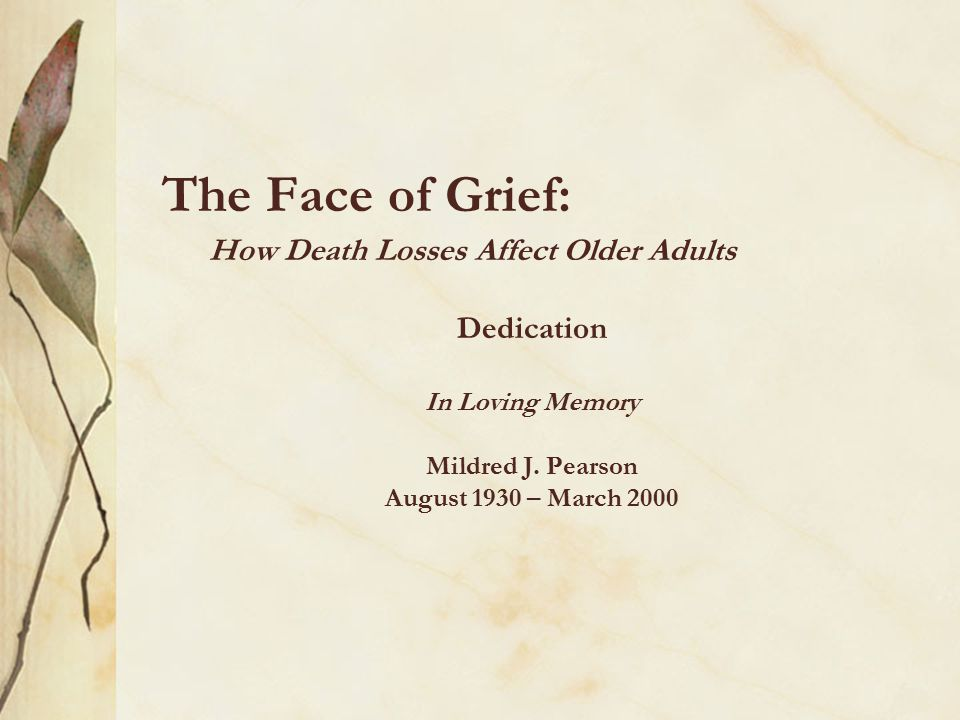 The Face of Grief: How Death Losses Affect Older Adults Dedication In Loving Memory Mildred J.