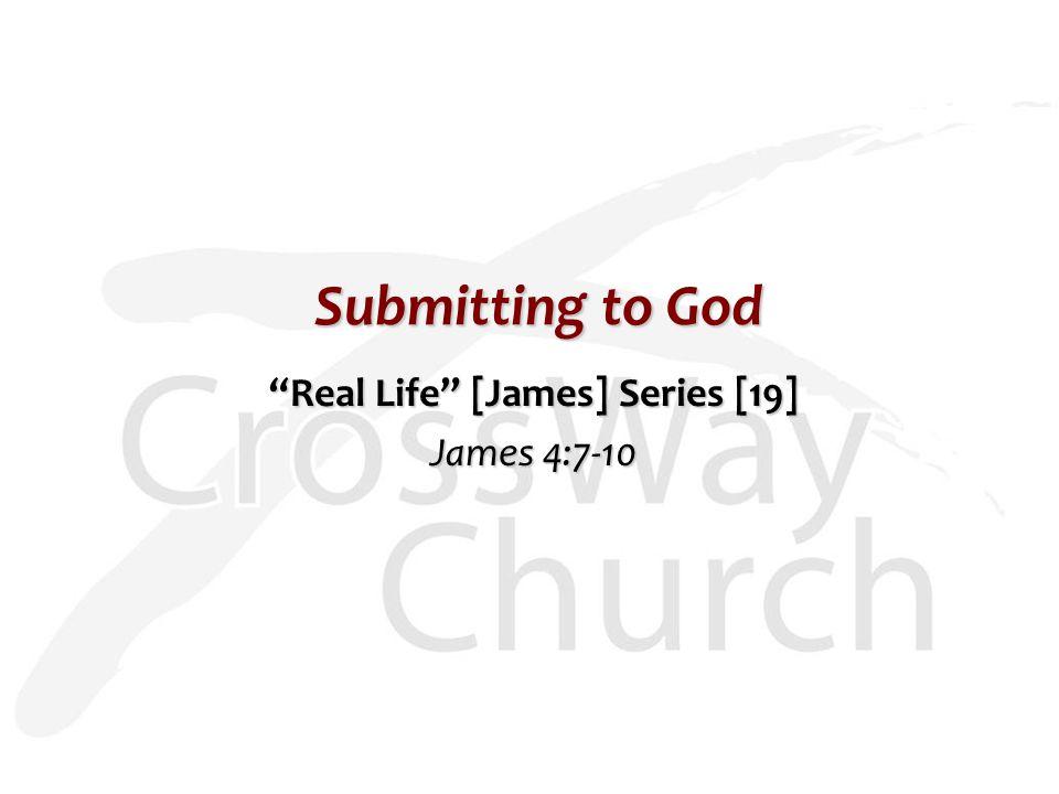 "Submitting to God ""Real Life"" [James] Series [19] James 4:7-10"