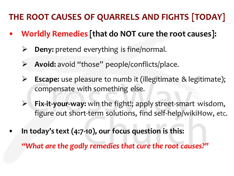 THE ROOT CAUSES OF QUARRELS AND FIGHTS [TODAY] Worldly Remedies [that do NOT cure the root causes]:  Deny: pretend everything is fine/normal.  Avoid