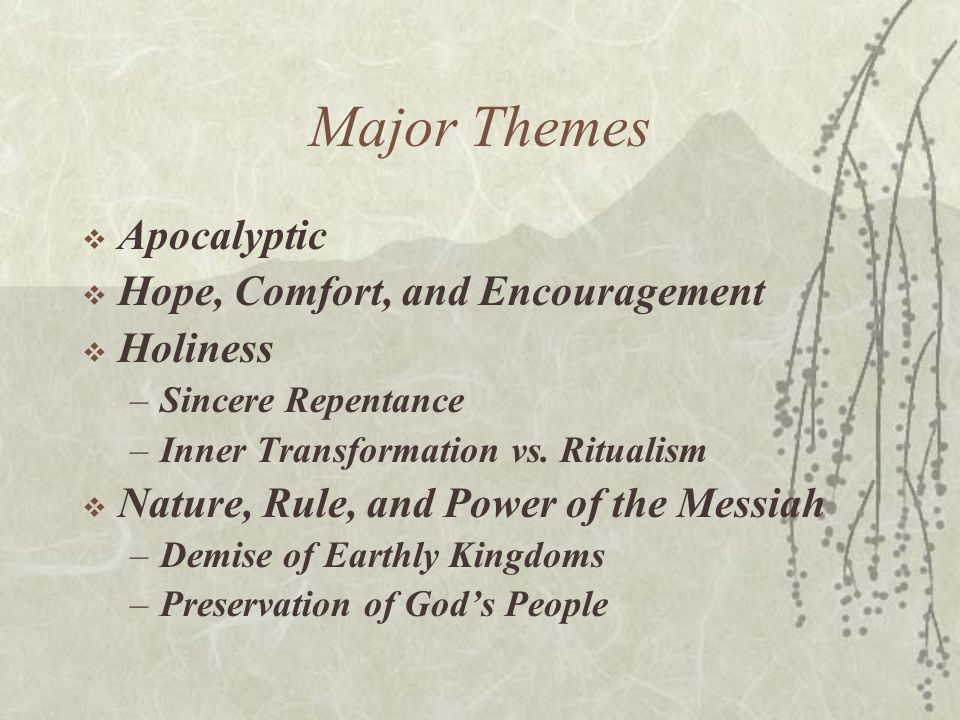 Major Themes  Apocalyptic  Hope, Comfort, and Encouragement  Holiness –Sincere Repentance –Inner Transformation vs.