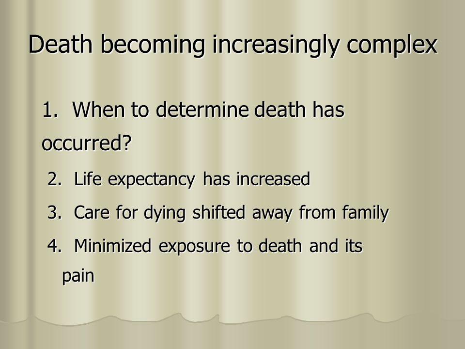 Death becoming increasingly complex 1. When to determine death has occurred.