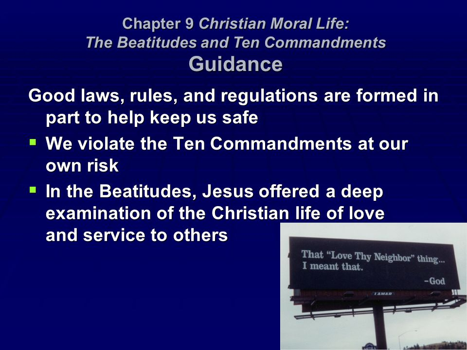 Good laws, rules, and regulations are formed in part to help keep us safe  We violate the Ten Commandments at our own risk  In the Beatitudes, Jesus