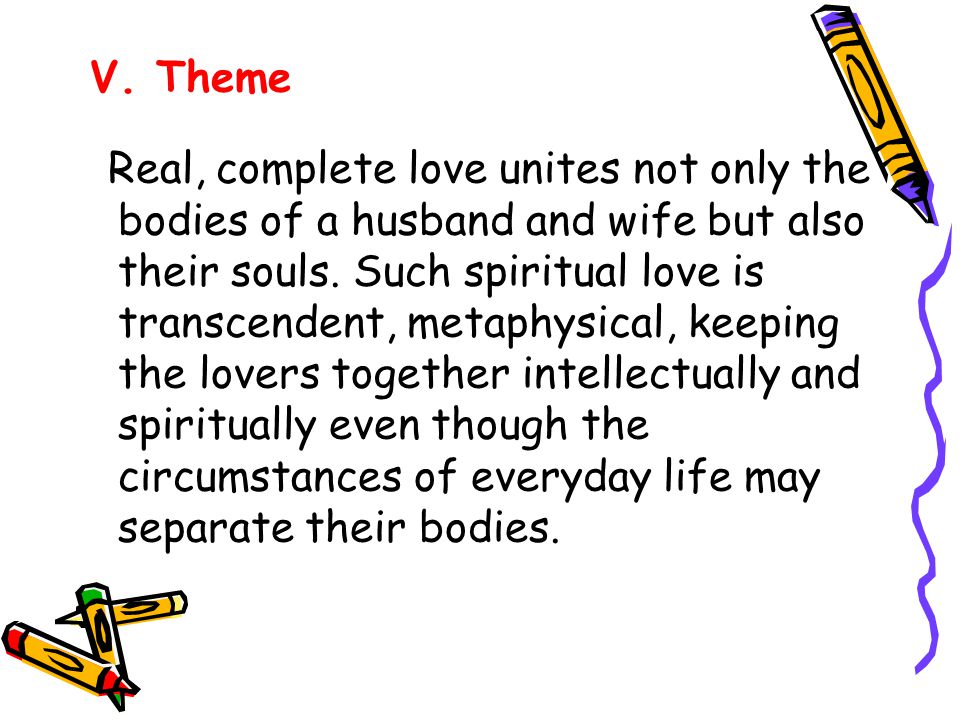 V. Theme Real, complete love unites not only the bodies of a husband and wife but also their souls.