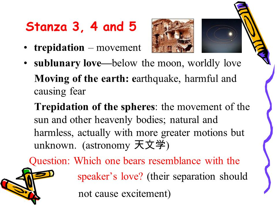 Stanza 3, 4 and 5 trepidation – movement sublunary love—below the moon, worldly love Moving of the earth: earthquake, harmful and causing fear Trepida