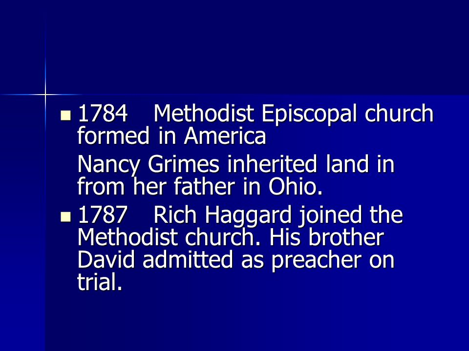 1784 Methodist Episcopal church formed in America 1784 Methodist Episcopal church formed in America Nancy Grimes inherited land in from her father in