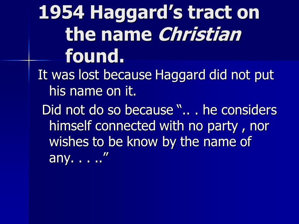 "1954 Haggard's tract on the name Christian found. It was lost because Haggard did not put his name on it. Did not do so because ""... he considers hims"
