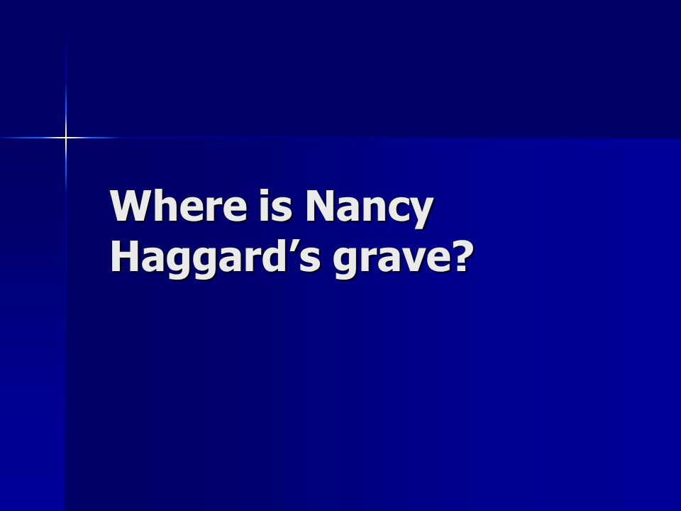 Where is Nancy Haggard's grave?