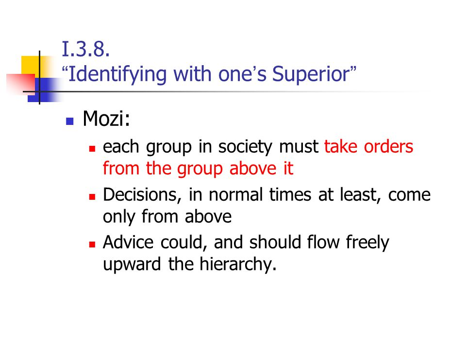 """I.3.8. """" Identifying with one ' s Superior """" Mozi: each group in society must take orders from the group above it Decisions, in normal times at least,"""