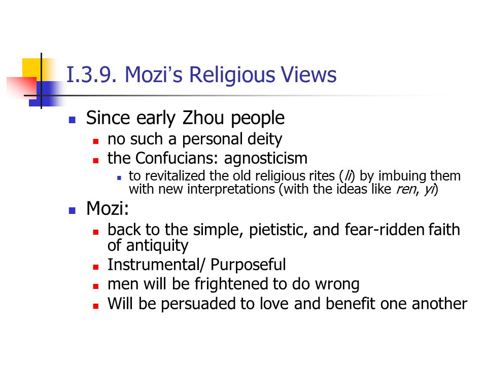 I.3.9. Mozi ' s Religious Views Since early Zhou people no such a personal deity the Confucians: agnosticism to revitalized the old religious rites (l