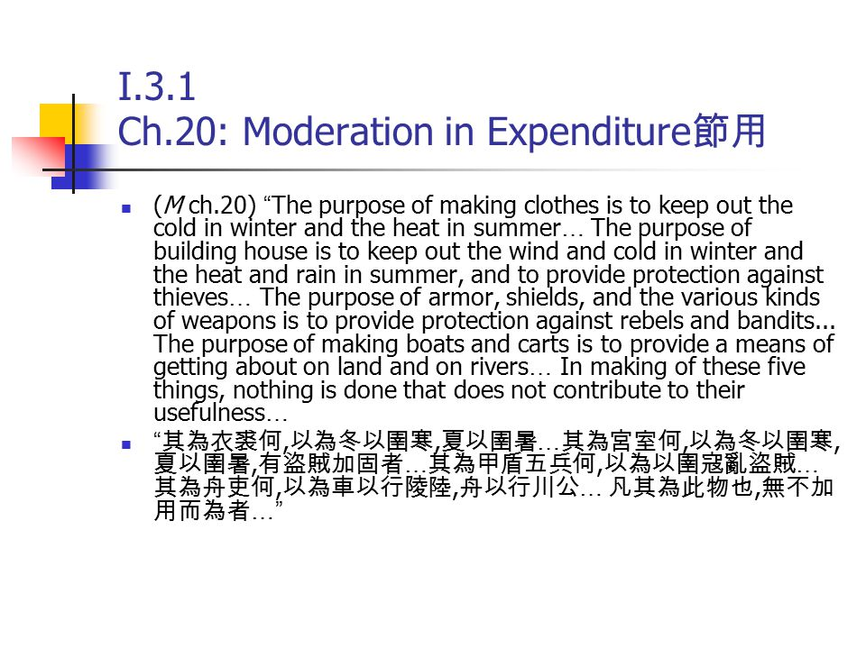 """I.3.1 Ch.20: Moderation in Expenditure 節用 (M ch.20) """" The purpose of making clothes is to keep out the cold in winter and the heat in summer … The pur"""