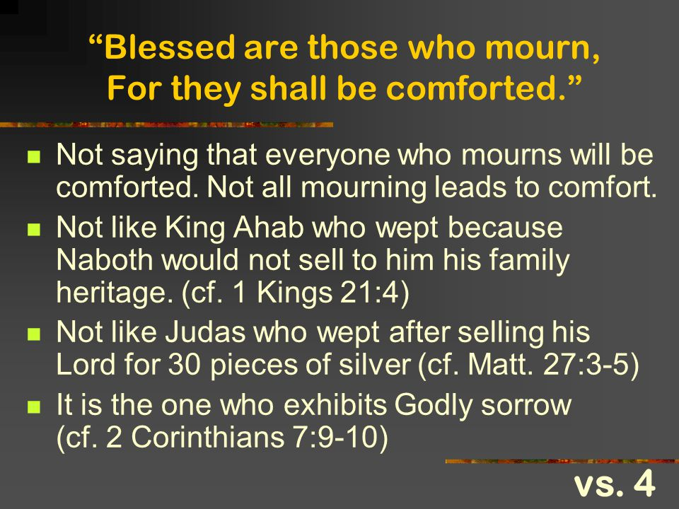 """""""Blessed are those who mourn, For they shall be comforted."""" Not saying that everyone who mourns will be comforted. Not all mourning leads to comfort."""