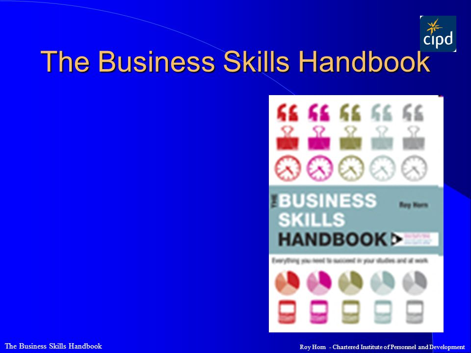 The Business Skills Handbook Roy Horn - Chartered Institute of Personnel and Development The Business Skills Handbook