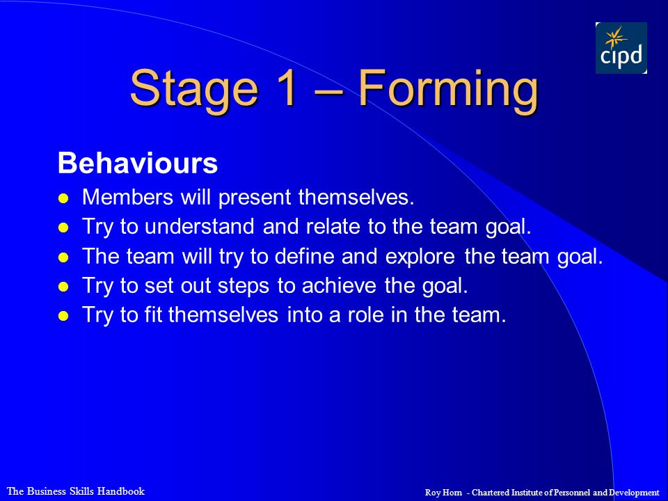 The Business Skills Handbook Roy Horn - Chartered Institute of Personnel and Development Stage 1 – Forming Behaviours l Members will present themselves.