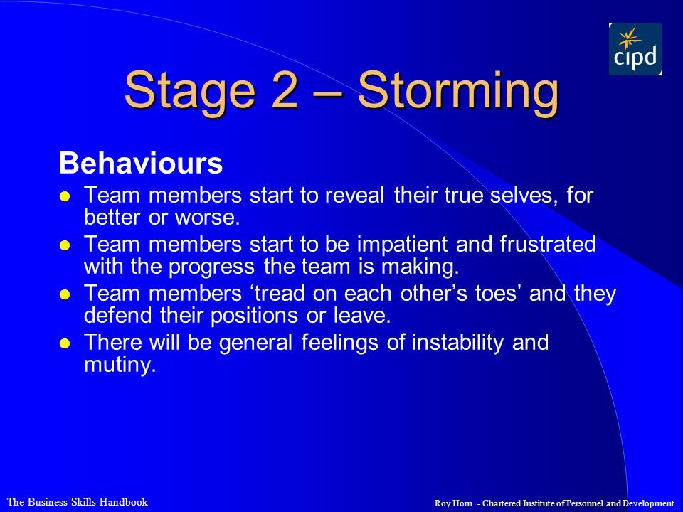 The Business Skills Handbook Roy Horn - Chartered Institute of Personnel and Development Stage 2 – Storming Behaviours l Team members start to reveal