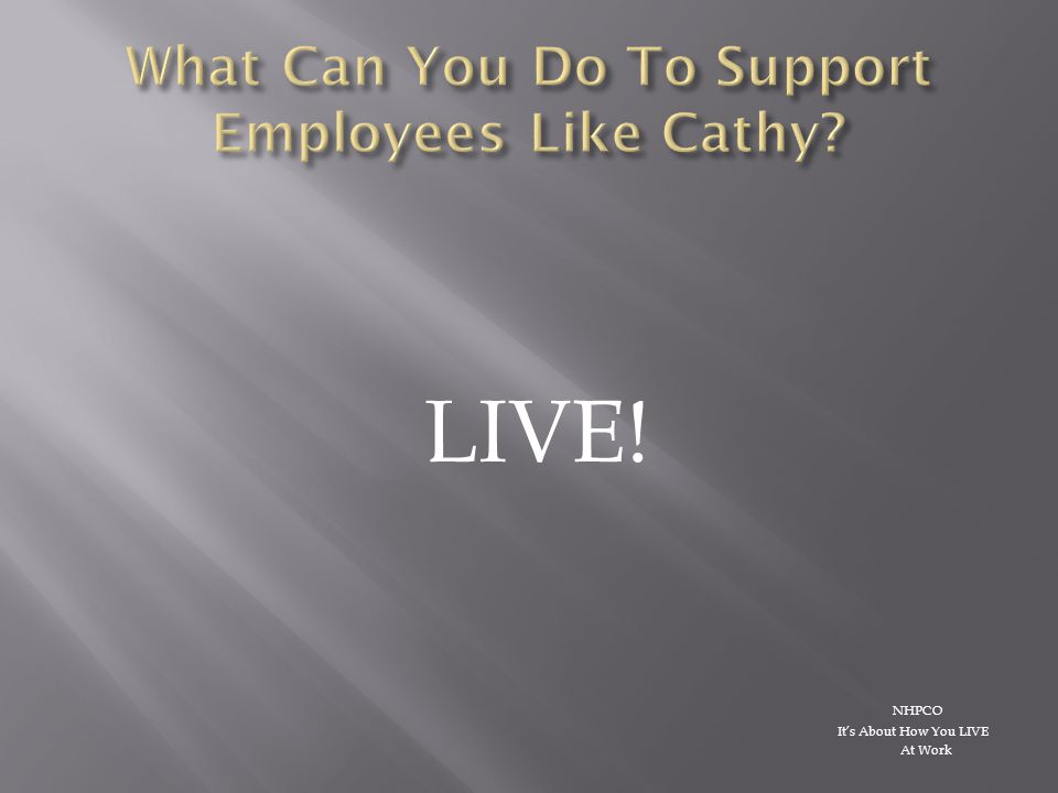 LIVE! NHPCO It's About How You LIVE At Work