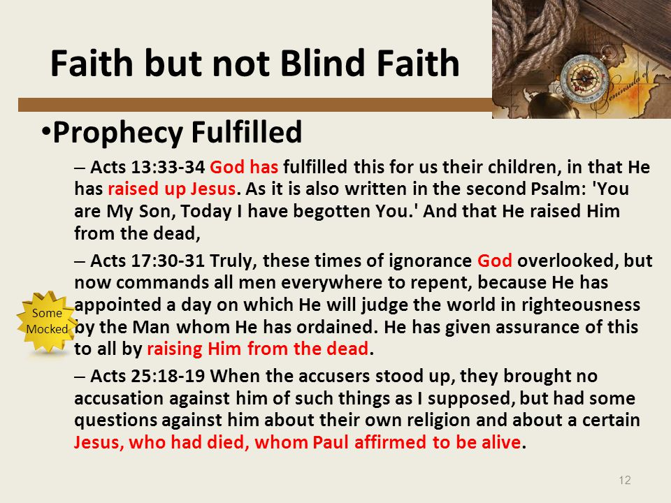 12 Faith but not Blind Faith Prophecy Fulfilled – Acts 13:33-34 God has fulfilled this for us their children, in that He has raised up Jesus.