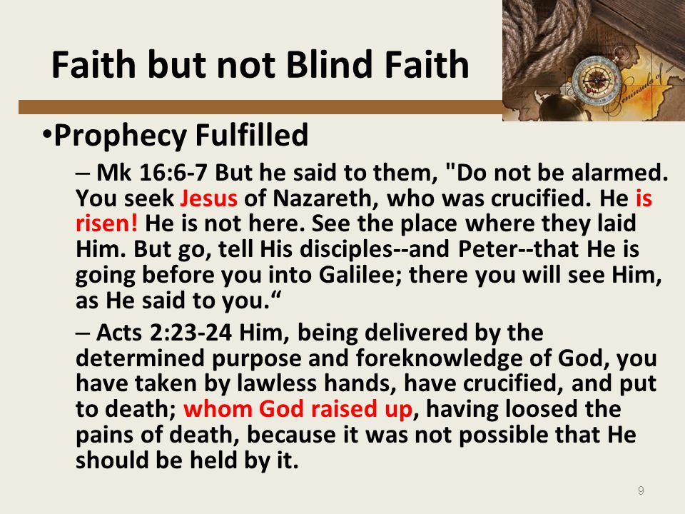 9 Faith but not Blind Faith Prophecy Fulfilled – Mk 16:6-7 But he said to them, Do not be alarmed.
