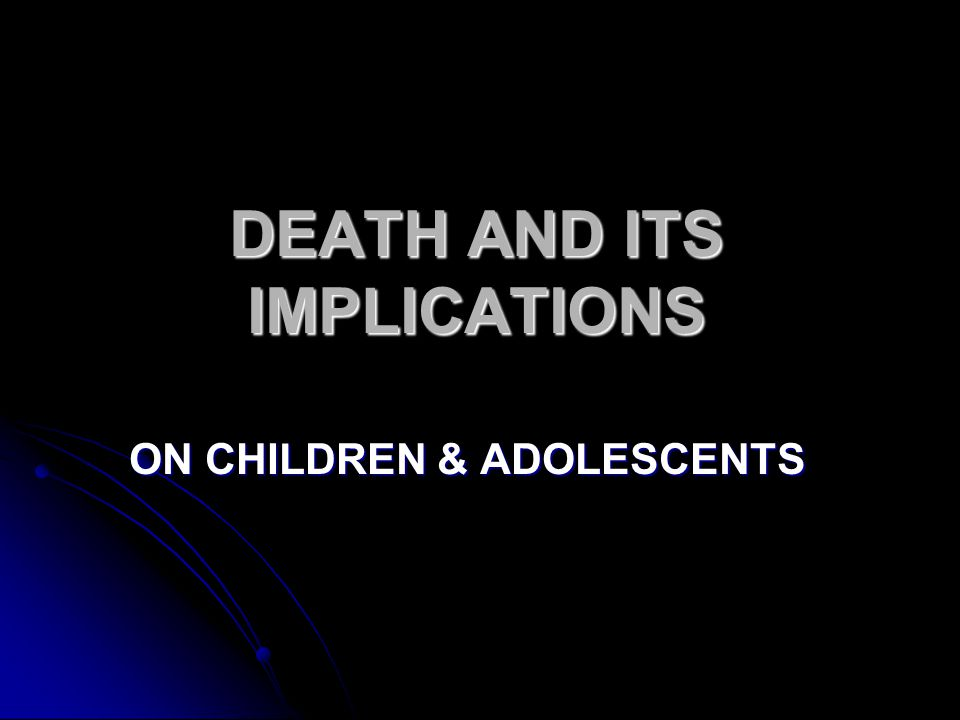 DEATH AND ITS IMPLICATIONS ON CHILDREN & ADOLESCENTS