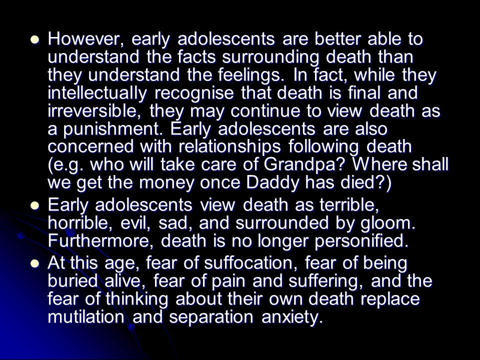 However, early adolescents are better able to understand the facts surrounding death than they understand the feelings.
