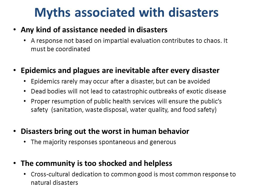Myths associated with disasters Any kind of assistance needed in disasters A response not based on impartial evaluation contributes to chaos. It must
