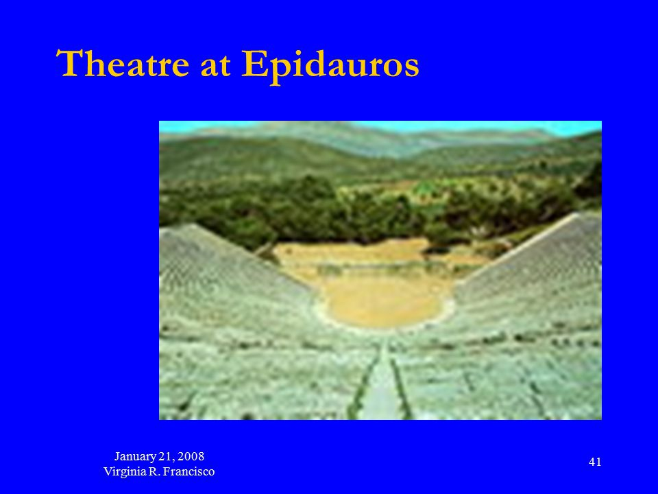 January 21, 2008 Virginia R. Francisco 41 Theatre at Epidauros