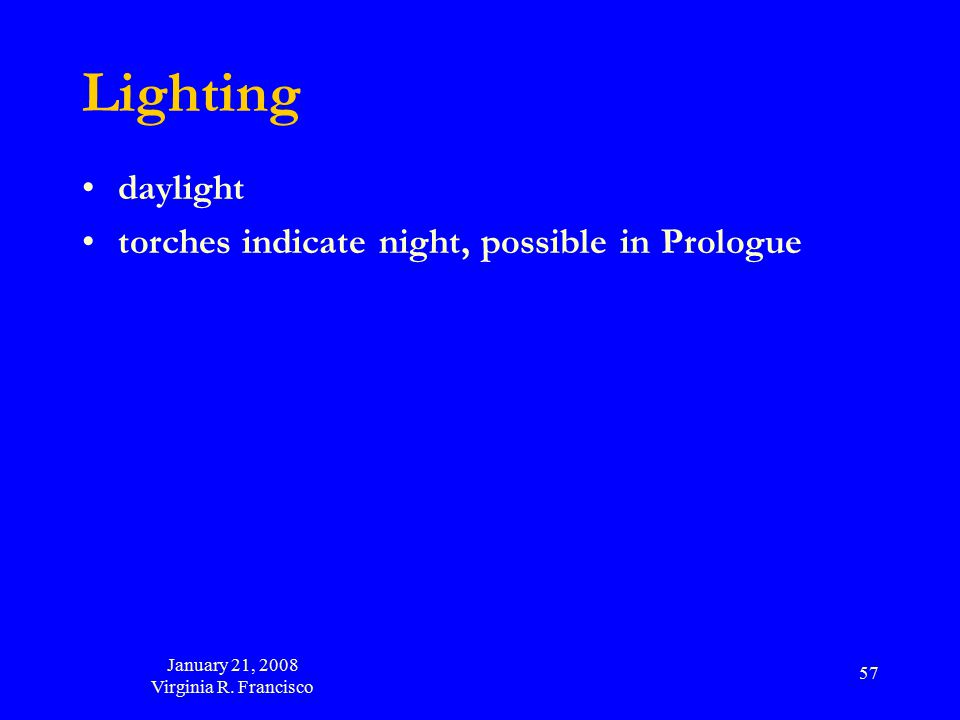 January 21, 2008 Virginia R. Francisco 57 Lighting daylight torches indicate night, possible in Prologue