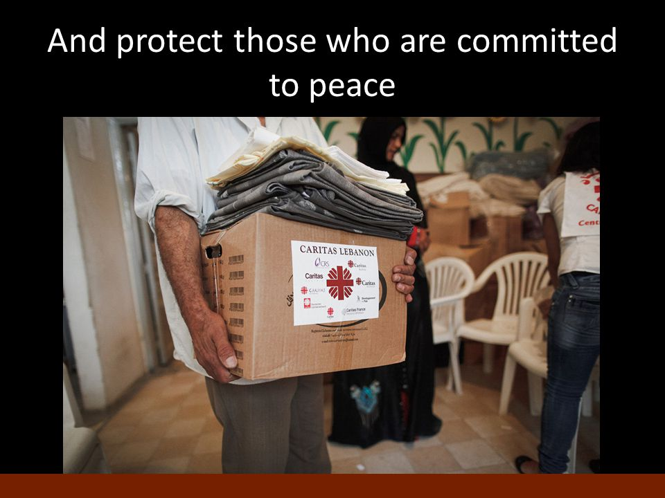 And protect those who are committed to peace