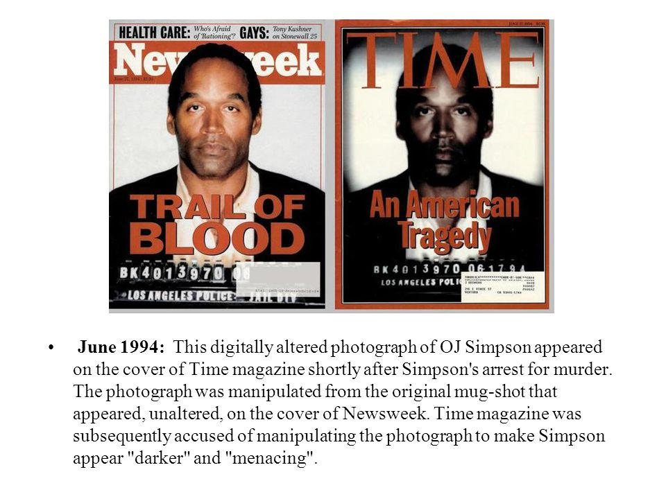 June 1994: This digitally altered photograph of OJ Simpson appeared on the cover of Time magazine shortly after Simpson s arrest for murder.