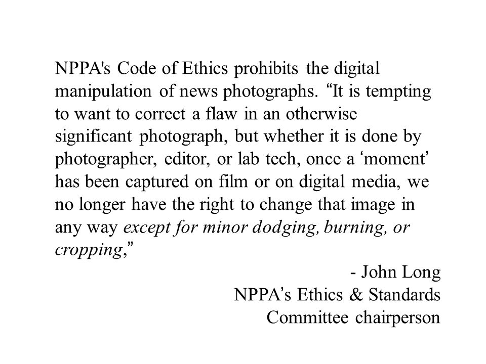 NPPA s Code of Ethics prohibits the digital manipulation of news photographs.
