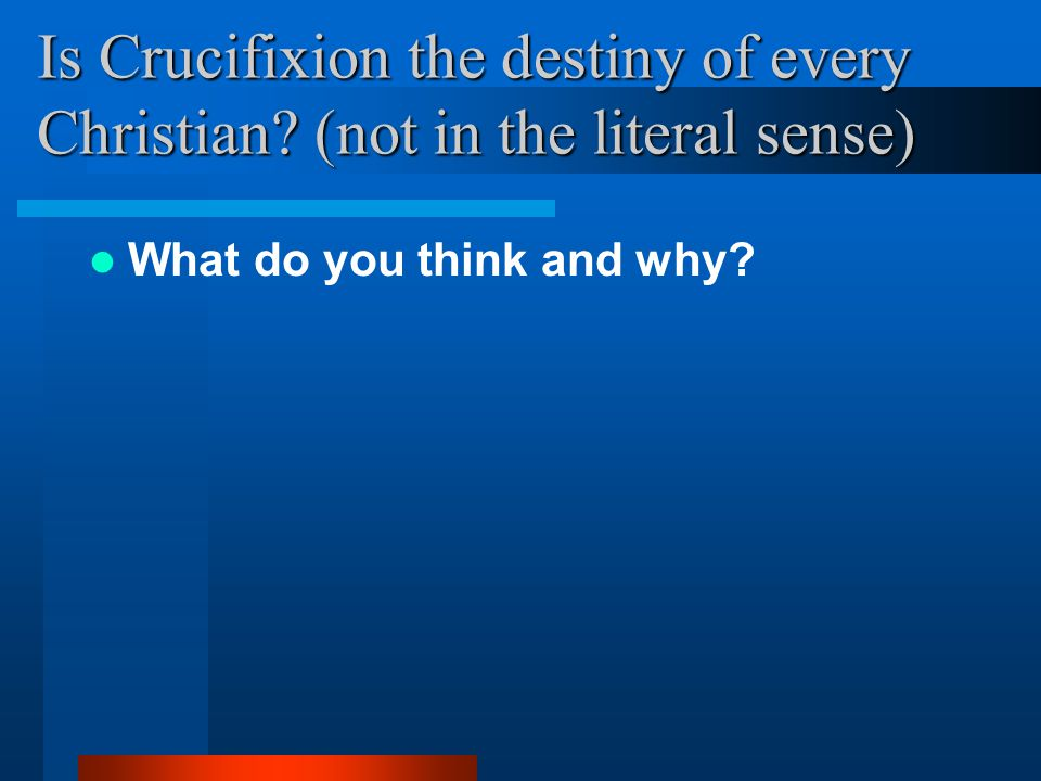 Is Crucifixion the destiny of every Christian.